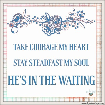 Take-Courage-He-is-in-the-Wait-Bethel-In-Due-Time-Blog
